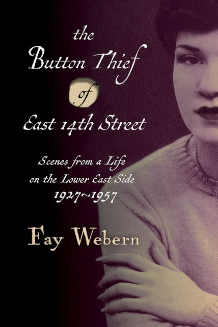 Cover for The Button Thief of East 14th Street: Scenes from a Life on the Lower East Side 1927-1957 (Sagging Meniscus Press 2015)